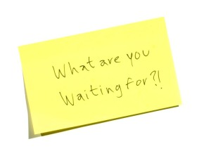 what-are-you-waiting-for